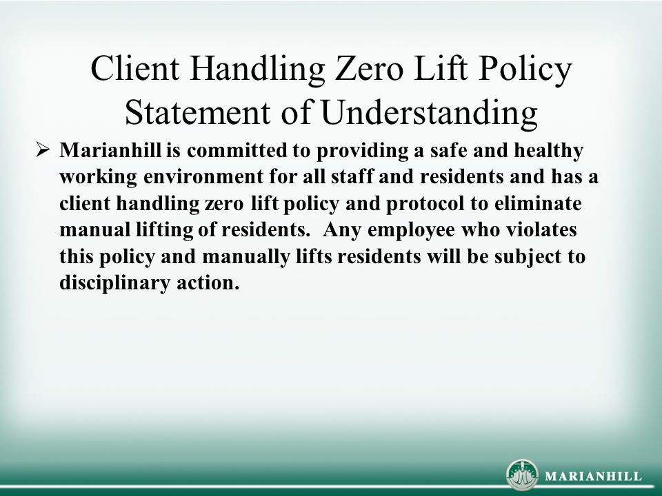 Client Handling Zero Lift Policy Statement of Understanding  Marianhill is committed to providing a safe and healthy working environment for all staf