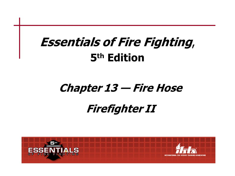 13–1 Chapter 13 Lesson Goal After completing this lesson, the student shall be able to use various hose appliances and tools, prepare a test site for service testing, and service test fire hose following the policies and procedures set forth by the authority having jurisdiction.