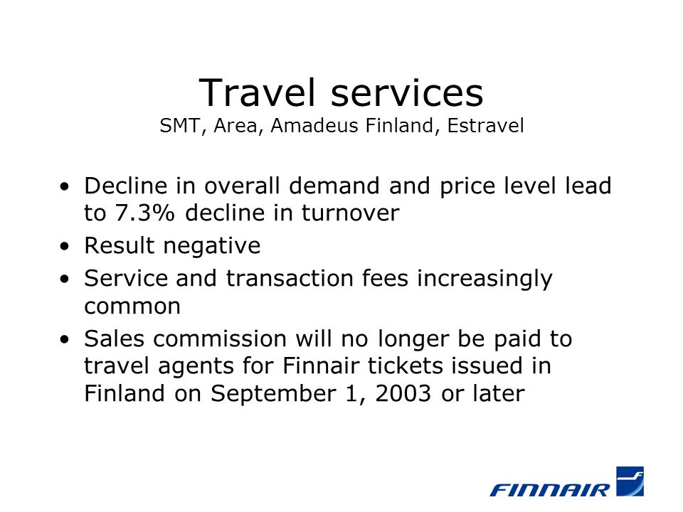 Travel services SMT, Area, Amadeus Finland, Estravel Decline in overall demand and price level lead to 7.3% decline in turnover Result negative Servic