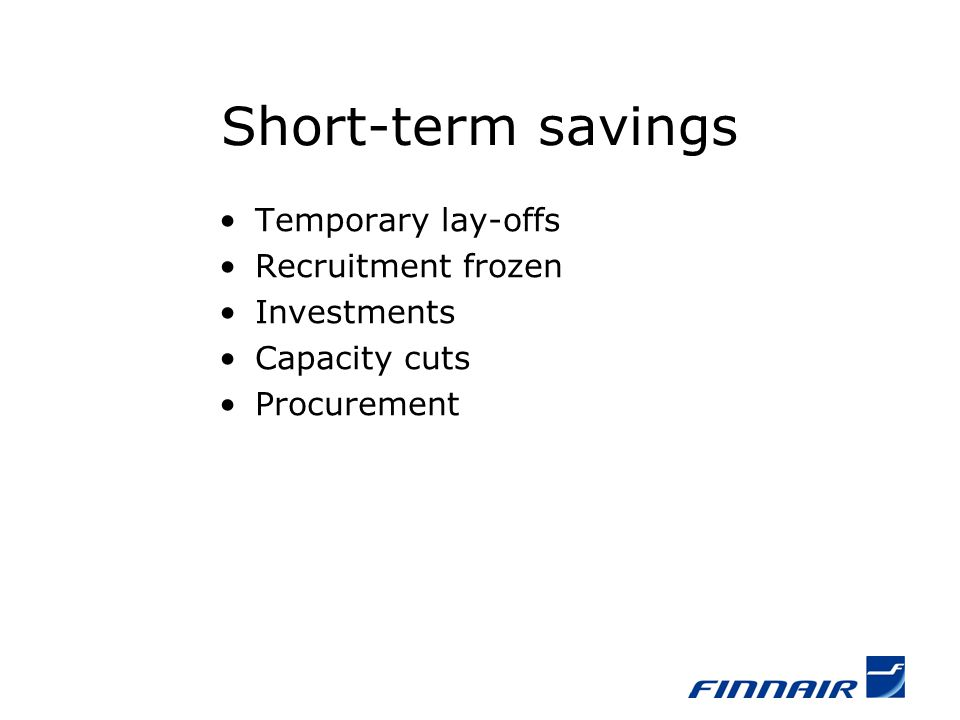 Short-term savings Temporary lay-offs Recruitment frozen Investments Capacity cuts Procurement