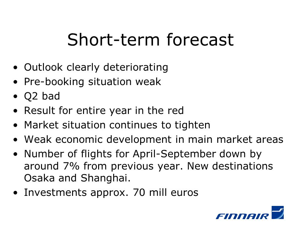Short-term forecast Outlook clearly deteriorating Pre-booking situation weak Q2 bad Result for entire year in the red Market situation continues to ti