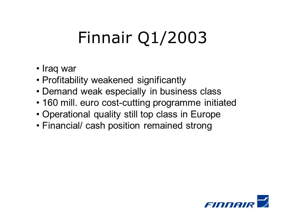 Leisure traffic Leisure Flights and Suntours Ltd Overall demand in leisure industry down Market leader Suntours (Aurinkomatkat) continues to strengthen its position Finnair Leisure Flights increased market share Increase in capacity => turnover increased 17.3% Profitability improved Unit revenues +0.7% Customer satisfaction good