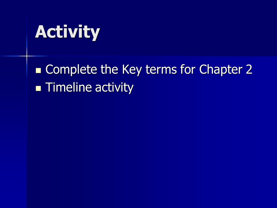 Activity Complete the Key terms for Chapter 2 Complete the Key terms for Chapter 2 Timeline activity Timeline activity