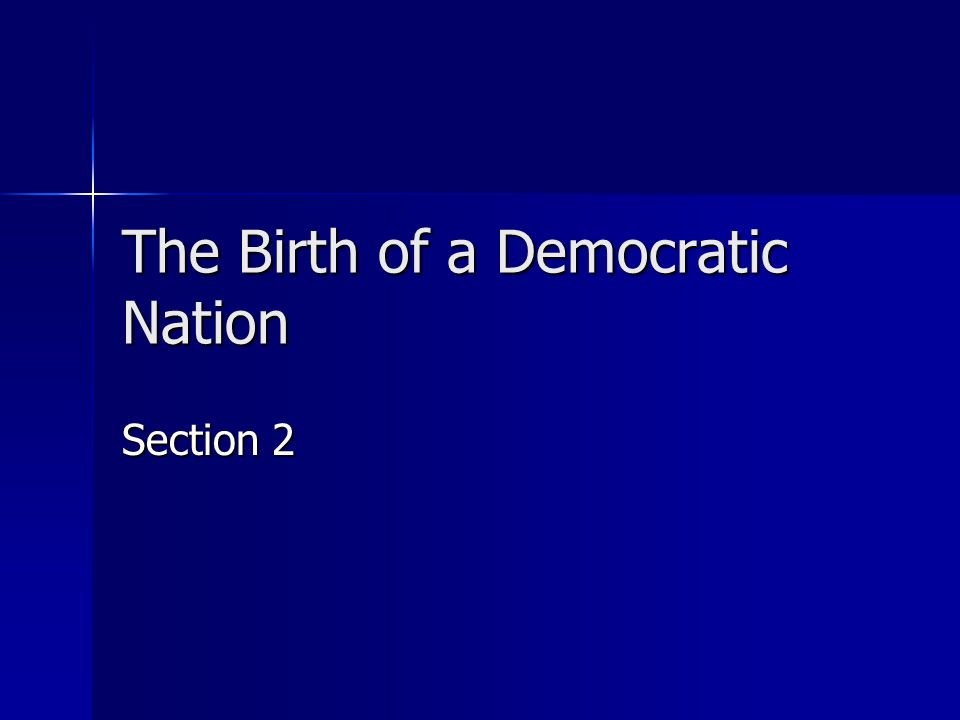 The Birth of a Democratic Nation Section 2