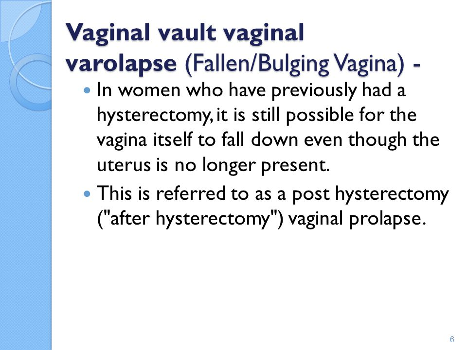 Enterocele (Bulging of small bowels) - An entrocele occurs when a space between the vagina and rectum opens and small bowel bulges through.
