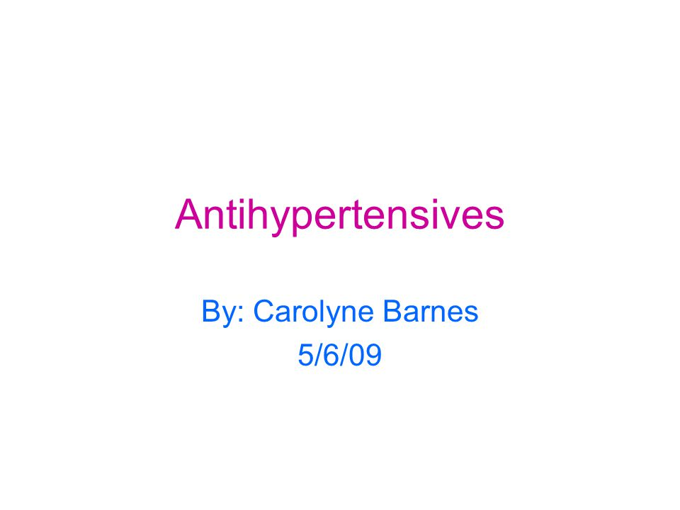 Antihypertensives By: Carolyne Barnes 5/6/09