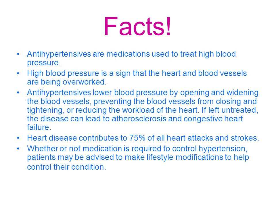 Facts! Antihypertensives are medications used to treat high blood pressure. High blood pressure is a sign that the heart and blood vessels are being o