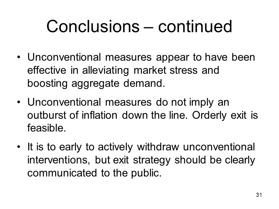 31 Conclusions – continued Unconventional measures appear to have been effective in alleviating market stress and boosting aggregate demand.