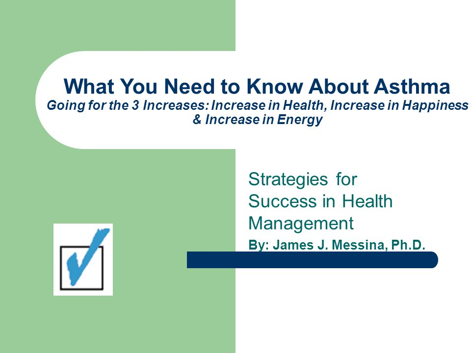 What You Need to Know About Asthma Going for the 3 Increases: Increase in Health, Increase in Happiness & Increase in Energy Strategies for Success in