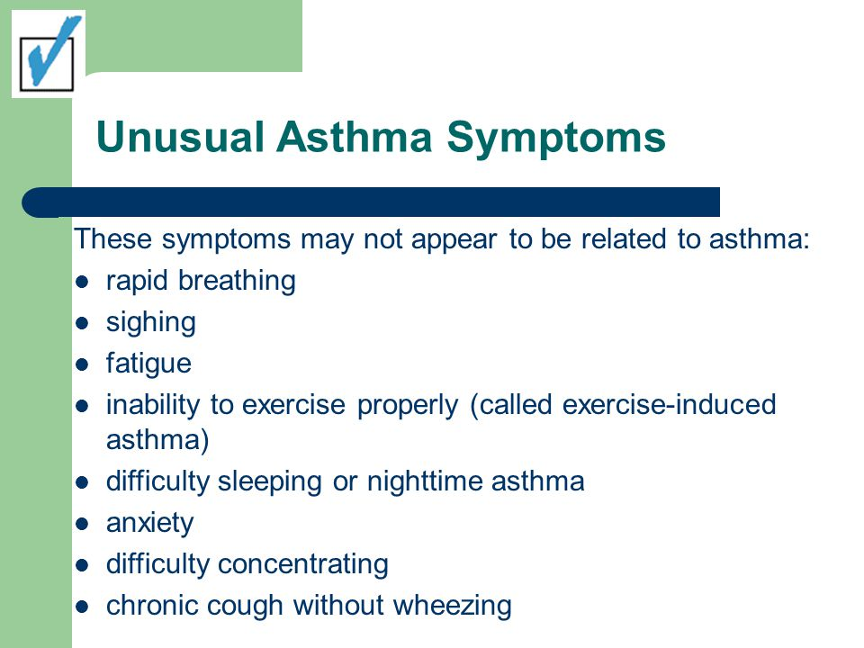Unusual Asthma Symptoms These symptoms may not appear to be related to asthma: rapid breathing sighing fatigue inability to exercise properly (called