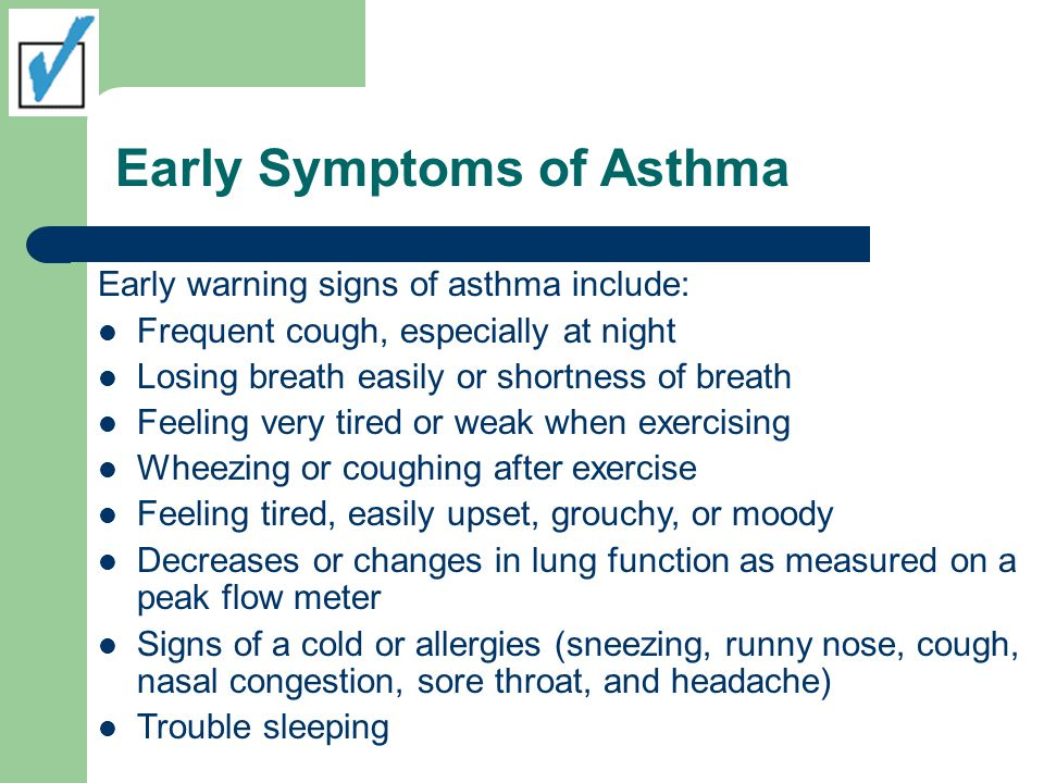 Early Symptoms of Asthma Early warning signs of asthma include: Frequent cough, especially at night Losing breath easily or shortness of breath Feelin