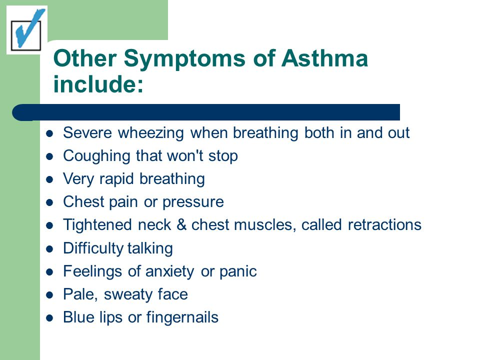 Other Symptoms of Asthma include: Severe wheezing when breathing both in and out Coughing that won't stop Very rapid breathing Chest pain or pressure