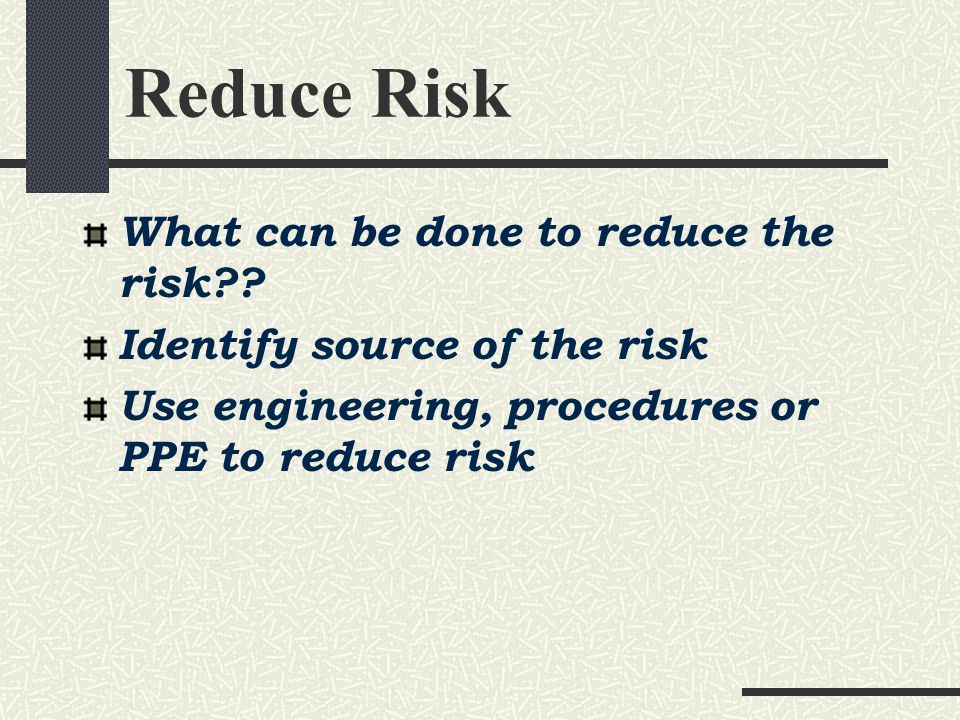 Reduce Risk What can be done to reduce the risk .