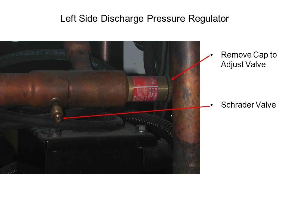 Left Side Discharge Pressure Regulator Remove Cap to Adjust Valve Schrader Valve