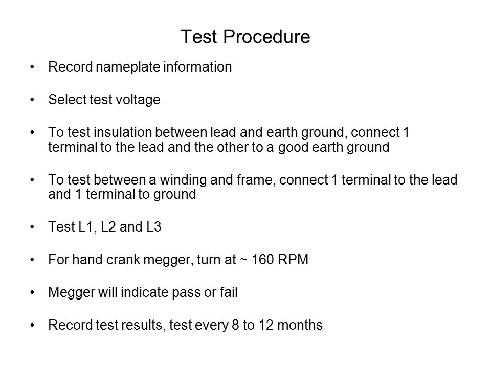 Test Procedure Record nameplate information Select test voltage To test insulation between lead and earth ground, connect 1 terminal to the lead and t