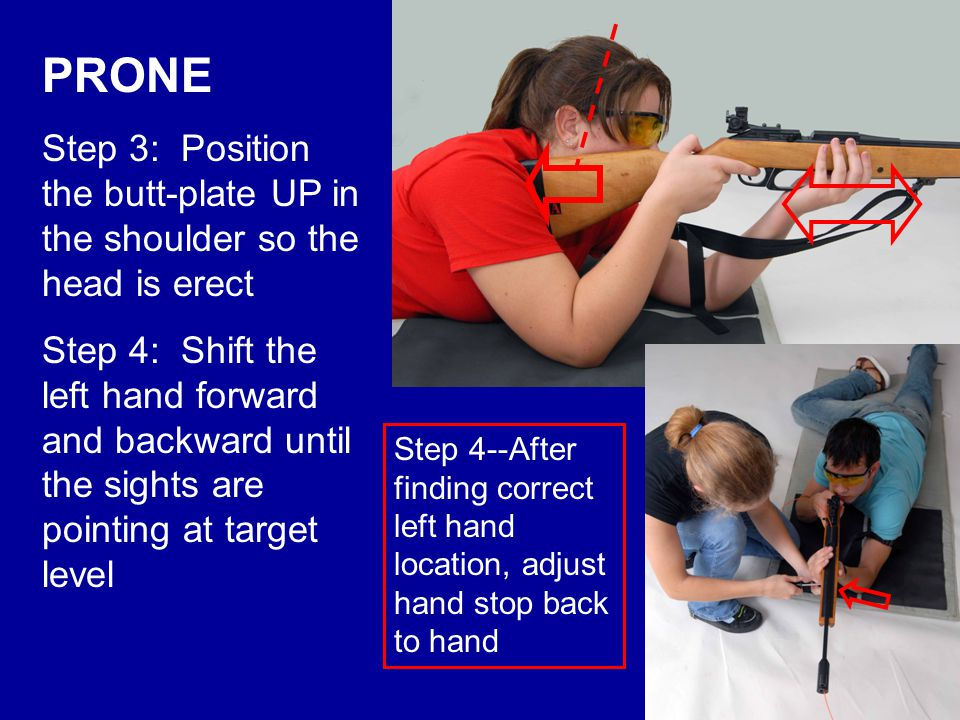 PRONE Step 5: Tighten the sling until it fully supports the weight of the rifle Step 6: Using the left elbow as a pivot point, rotate the entire position until the sights point at your target