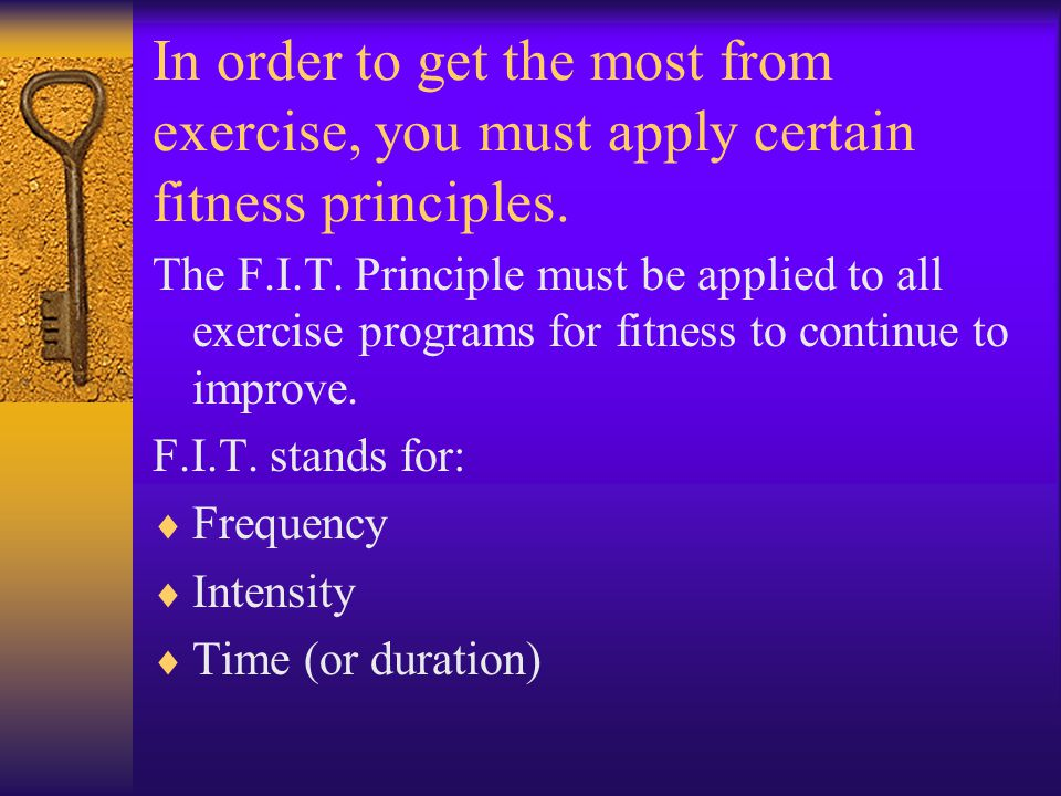 In order to get the most from exercise, you must apply certain fitness principles.