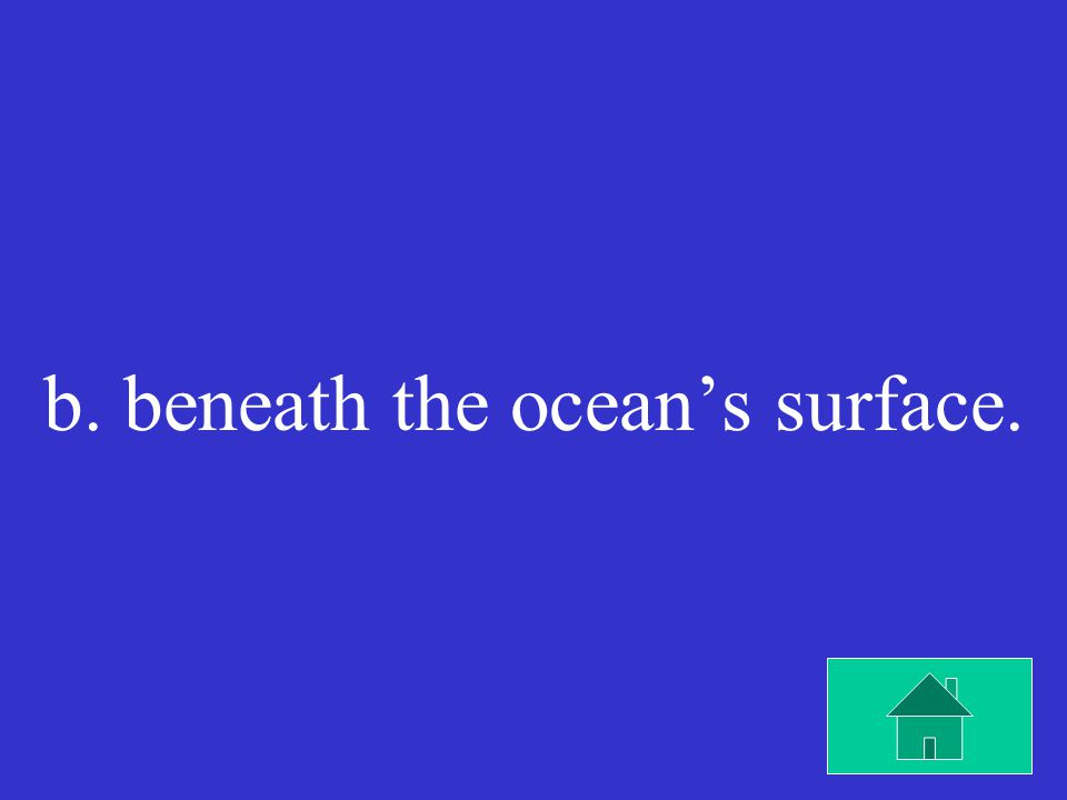 Most earthquakes occur a. on land. b. beneath the ocean's surface. c. in rivers. d. on mountains.