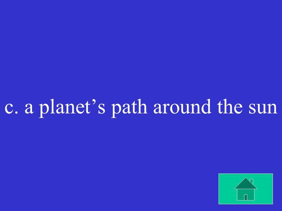 An orbit is a. the sun's path around a planet. b.