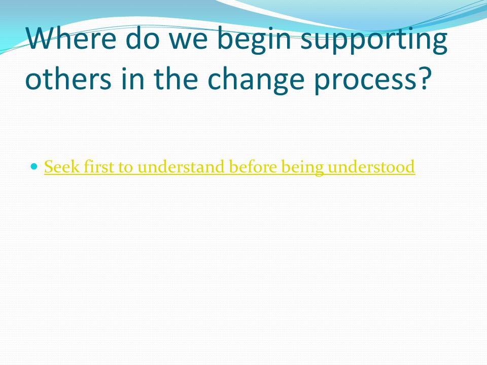 Where do we begin supporting others in the change process.
