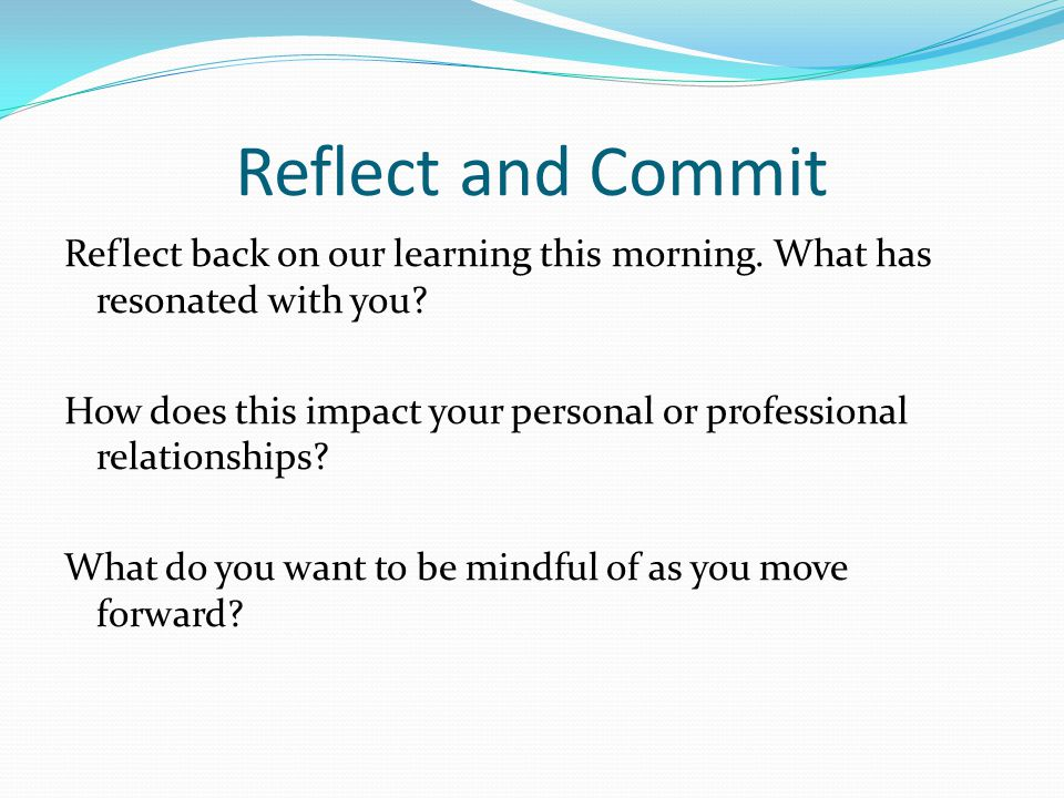 Reflect and Commit Reflect back on our learning this morning.