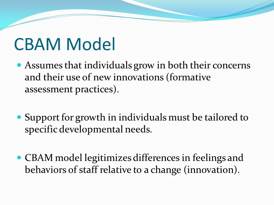 CBAM Model Assumes that individuals grow in both their concerns and their use of new innovations (formative assessment practices).