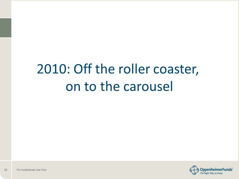 For Institutional Use Only29 2010: Off the roller coaster, on to the carousel