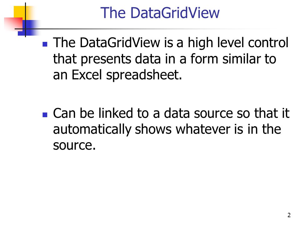 2 The DataGridView The DataGridView is a high level control that presents data in a form similar to an Excel spreadsheet.
