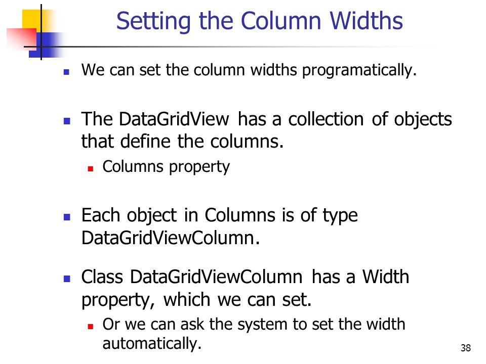 38 Setting the Column Widths We can set the column widths programatically.
