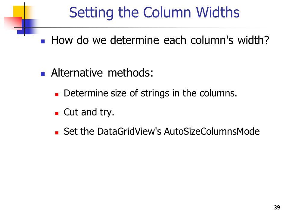 39 Setting the Column Widths How do we determine each column s width.