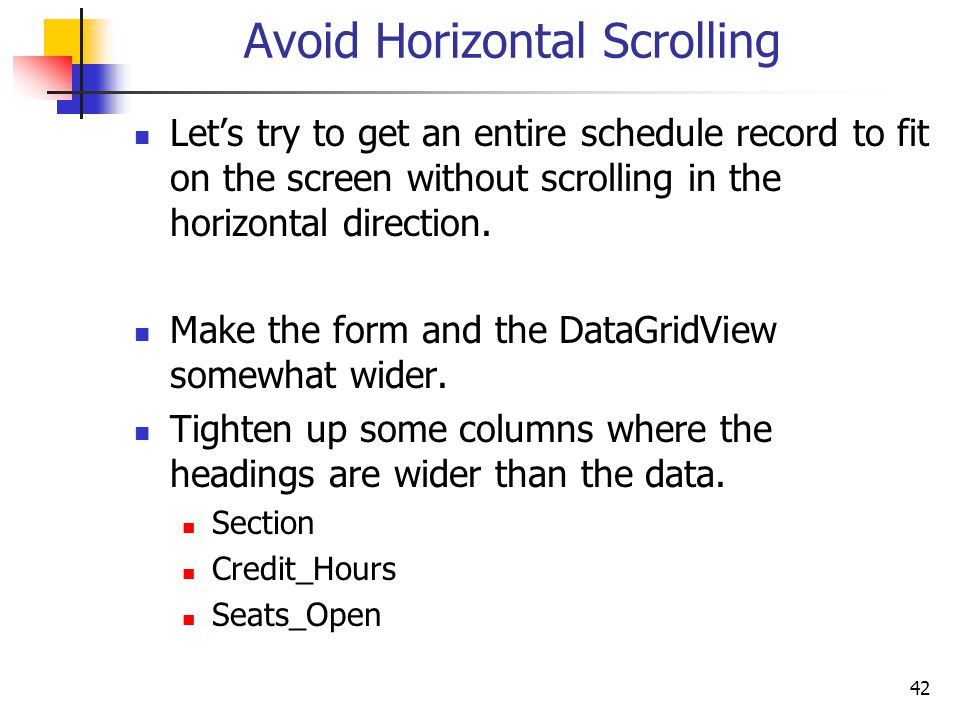 42 Avoid Horizontal Scrolling Let's try to get an entire schedule record to fit on the screen without scrolling in the horizontal direction.