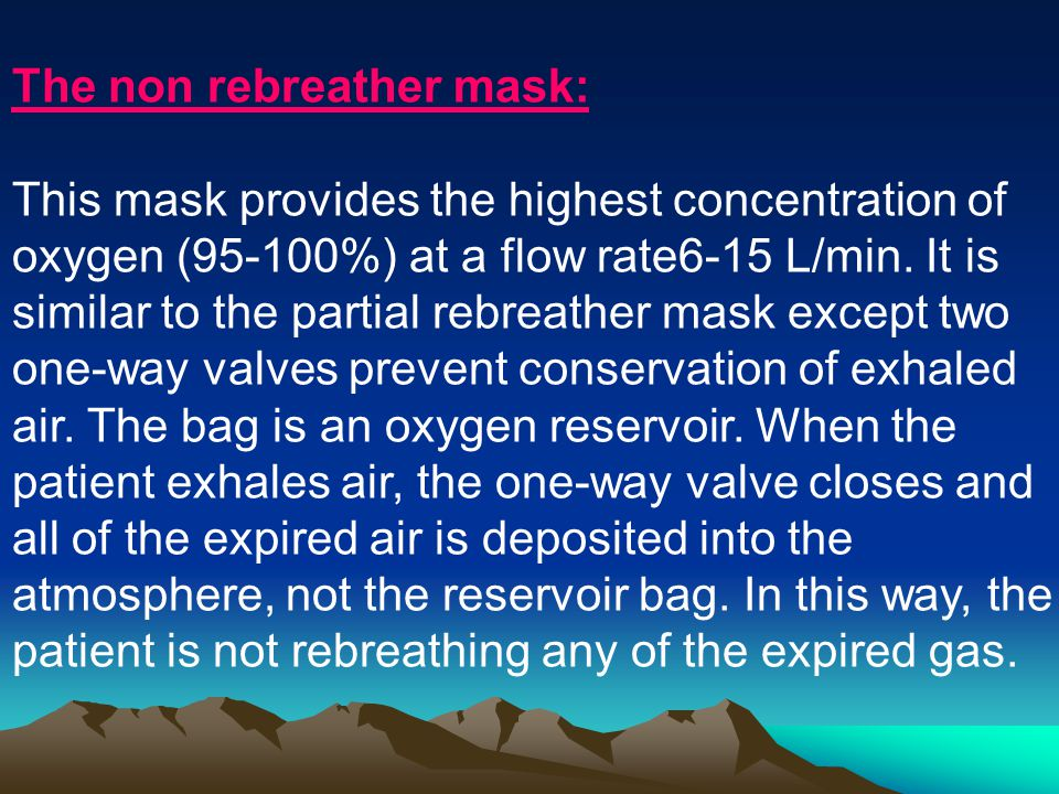 The partial rebreather mask: The mask is equipped with a reservoir bag for collection of the first parts of the patients exhaled air.