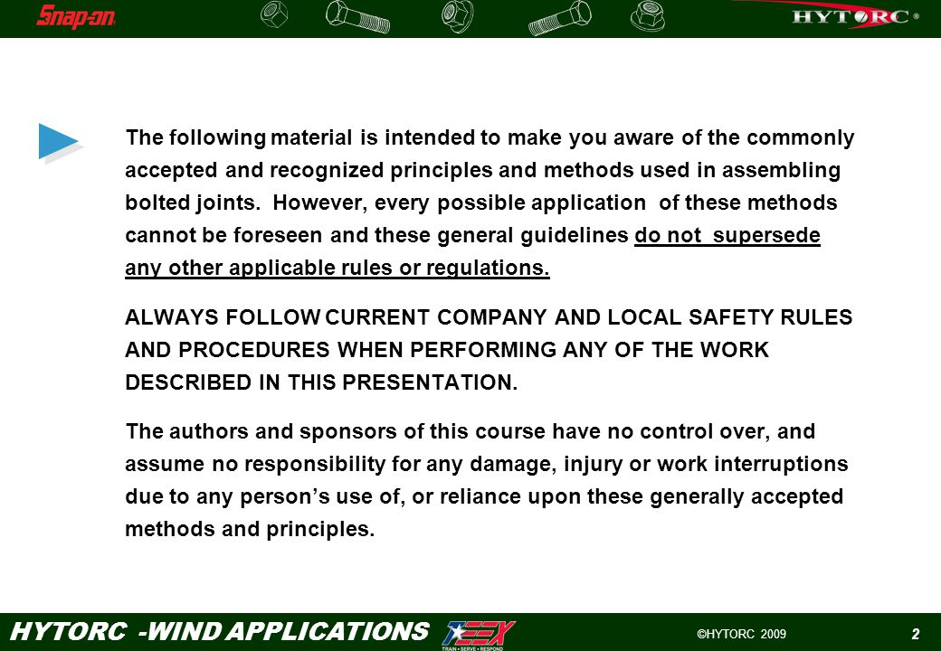 ©HYTORC 2009 HYTORC -WIND APPLICATIONS 2 The following material is intended to make you aware of the commonly accepted and recognized principles and methods used in assembling bolted joints.