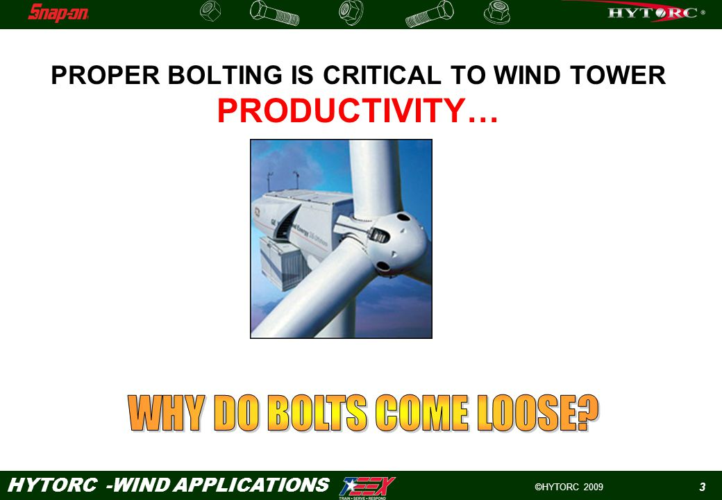 ©HYTORC 2009 HYTORC -WIND APPLICATIONS 3 PROPER BOLTING IS CRITICAL TO WIND TOWER PRODUCTIVITY…