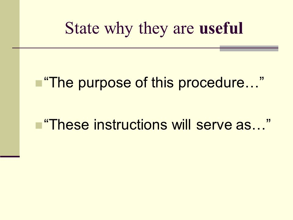 State why they are useful The purpose of this procedure… These instructions will serve as…