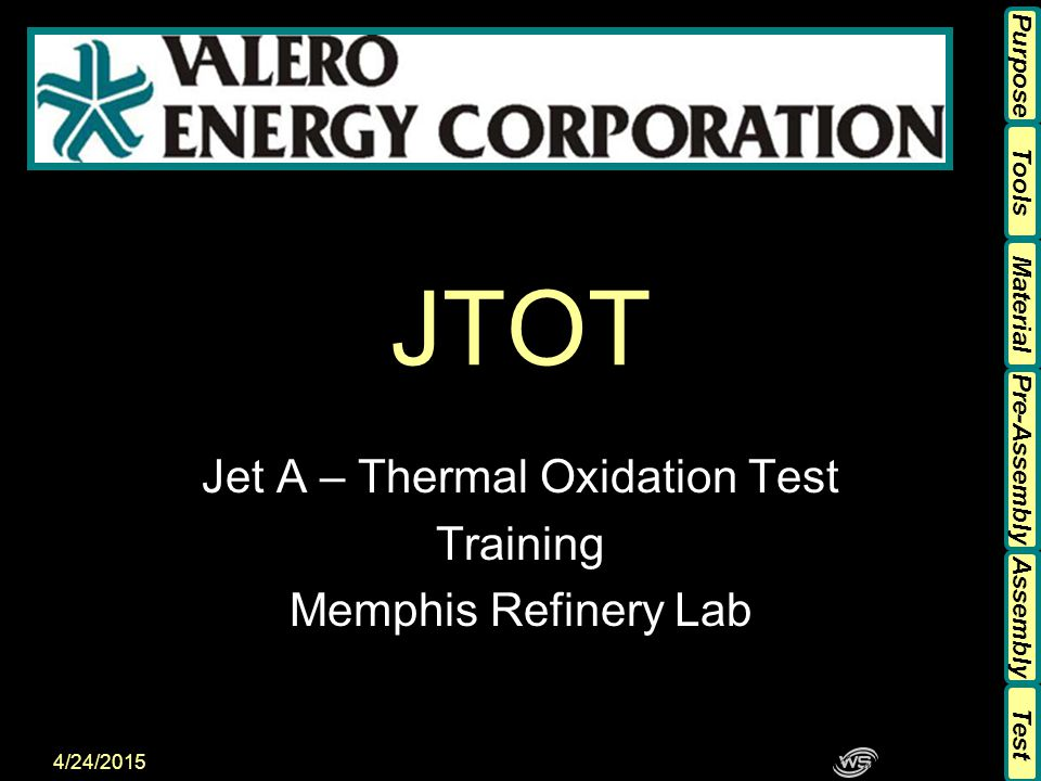 Tools Material Pre-Assembly Assembly Purpose Test 4/24/2015 JTOT Jet A – Thermal Oxidation Test Training Memphis Refinery Lab Tools Material Pre-Assembly Assembly Purpose Test