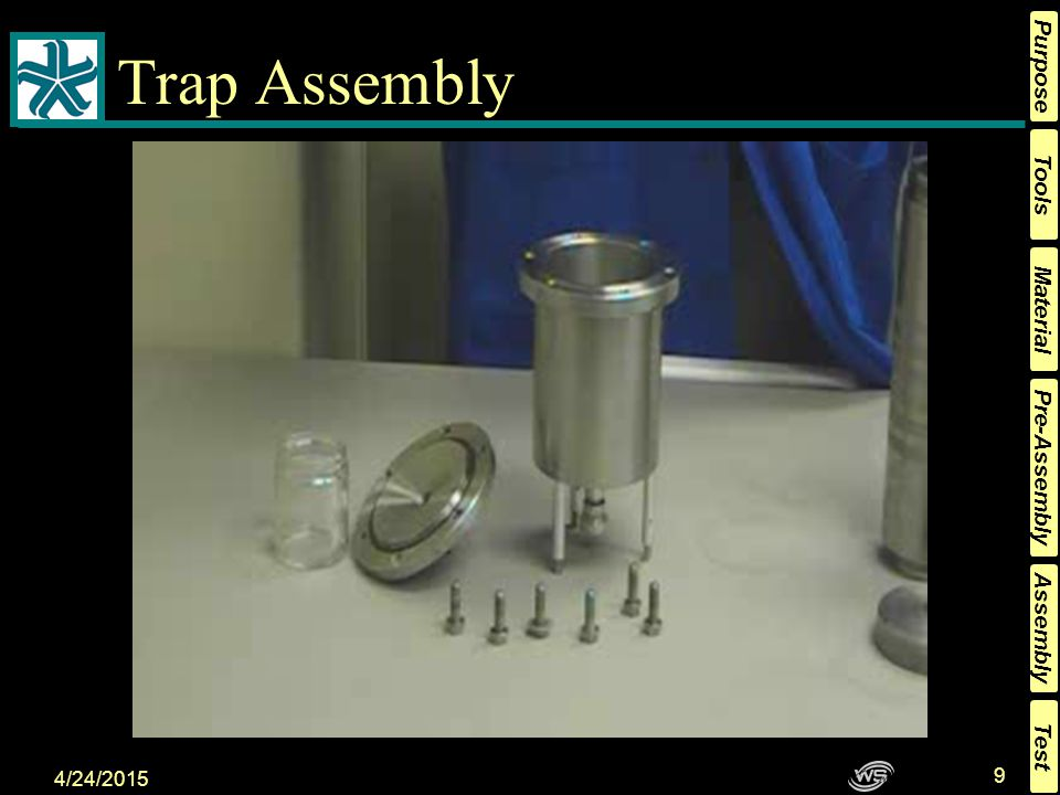 Tools Material Pre-Assembly Assembly Purpose Test 4/24/2015 9 Trap Assembly This is the trap, it will be filled with distilled water.