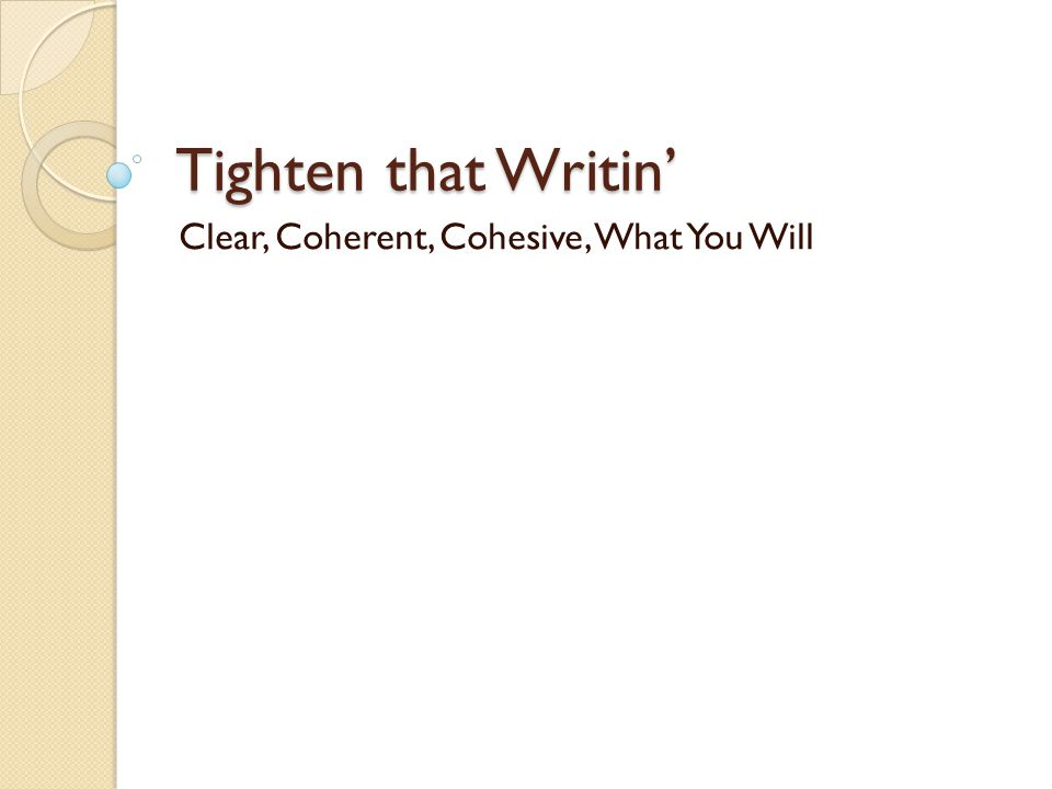 Tighten that Writin' Clear, Coherent, Cohesive, What You Will
