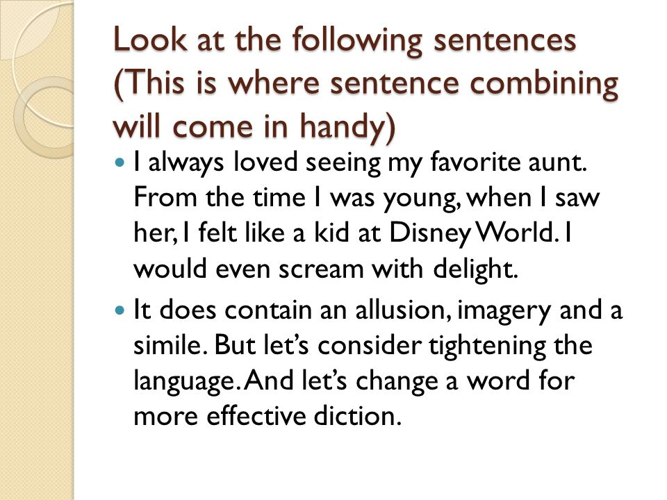 Look at the following sentences (This is where sentence combining will come in handy) I always loved seeing my favorite aunt.