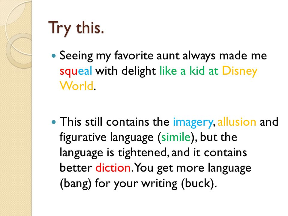 Try this. Seeing my favorite aunt always made me squeal with delight like a kid at Disney World.