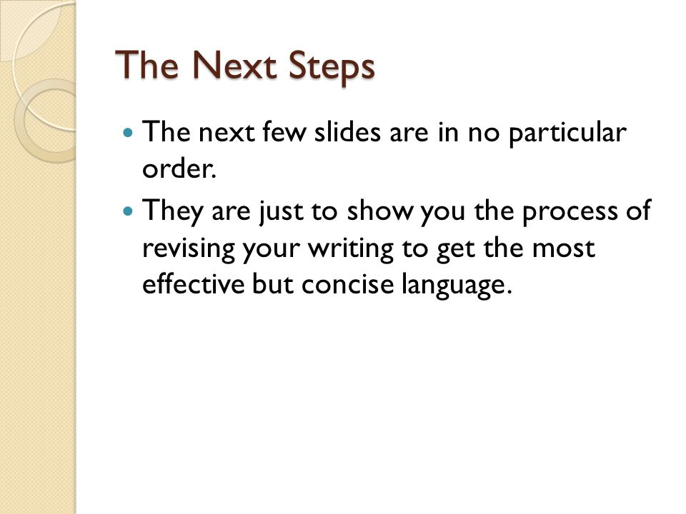 The Next Steps The next few slides are in no particular order.