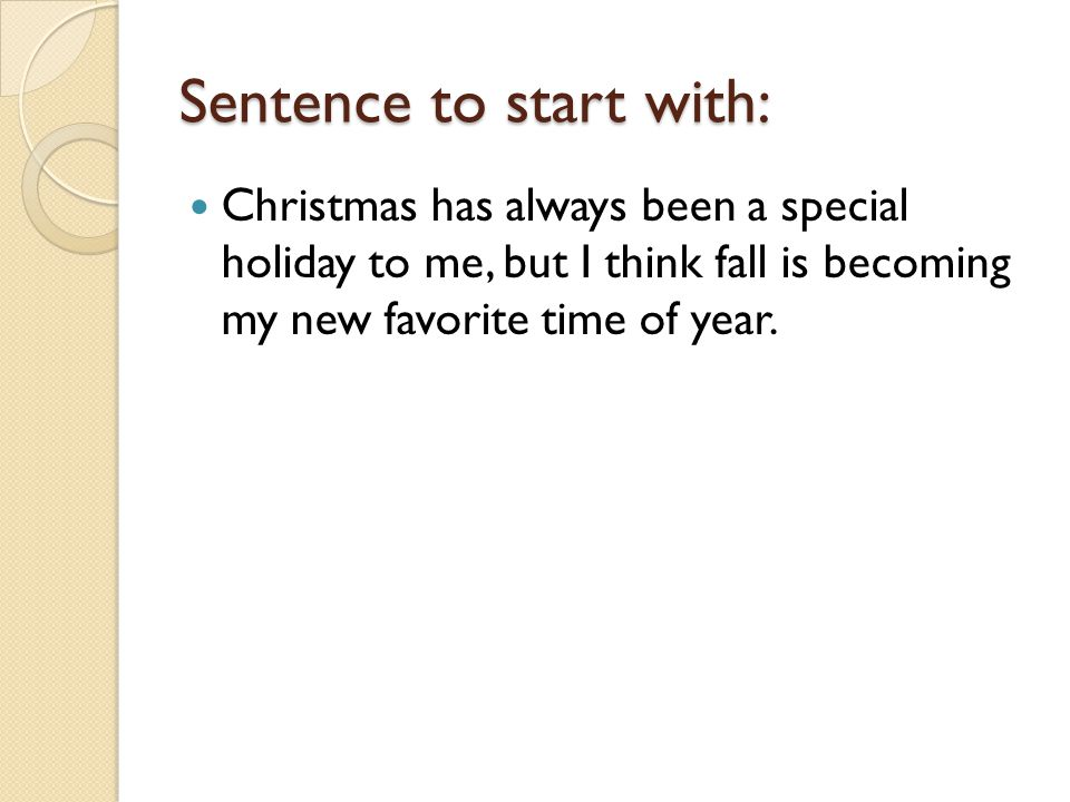 Sentence to start with: Christmas has always been a special holiday to me, but I think fall is becoming my new favorite time of year.