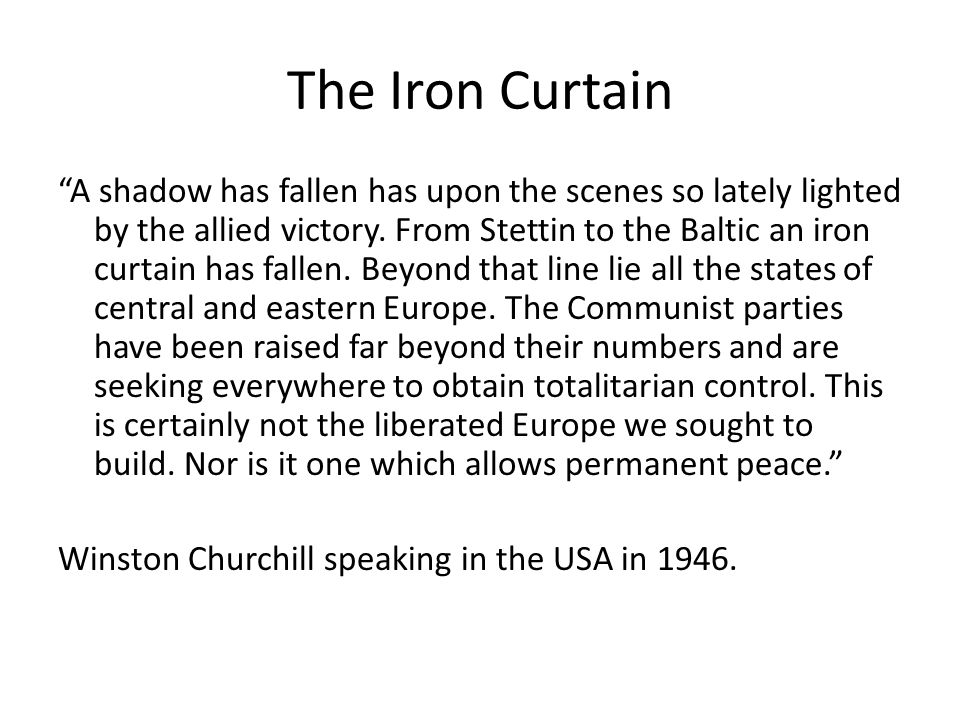 "The Iron Curtain ""A shadow has fallen has upon the scenes so lately lighted by the allied victory. From Stettin to the Baltic an iron curtain has fall"