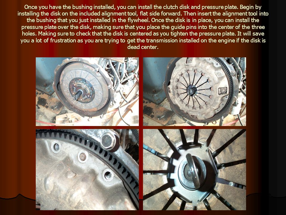 Once you have the bushing installed, you can install the clutch disk and pressure plate. Begin by installing the disk on the included alignment tool,