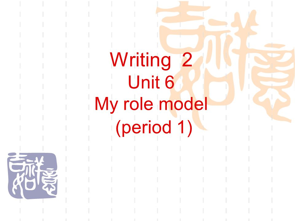 Writing 2 Unit 6 My role model (period 1)
