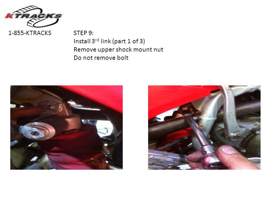 STEP 9: Install 3 rd link (part 1 of 3) Remove upper shock mount nut Do not remove bolt 1-855-KTRACKS