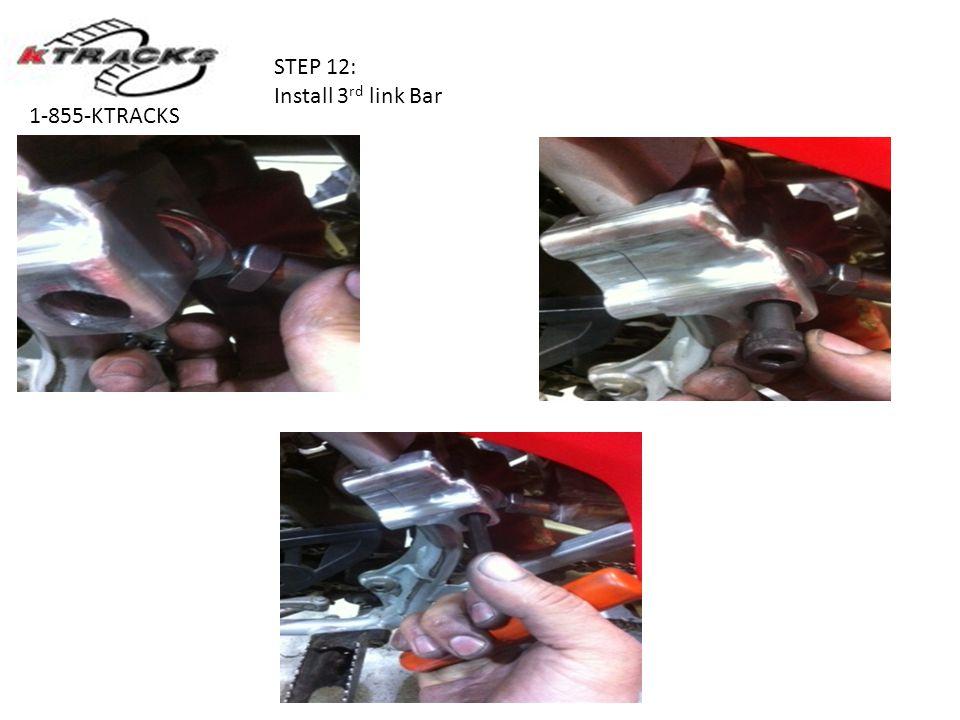 STEP 12: Install 3 rd link Bar 1-855-KTRACKS