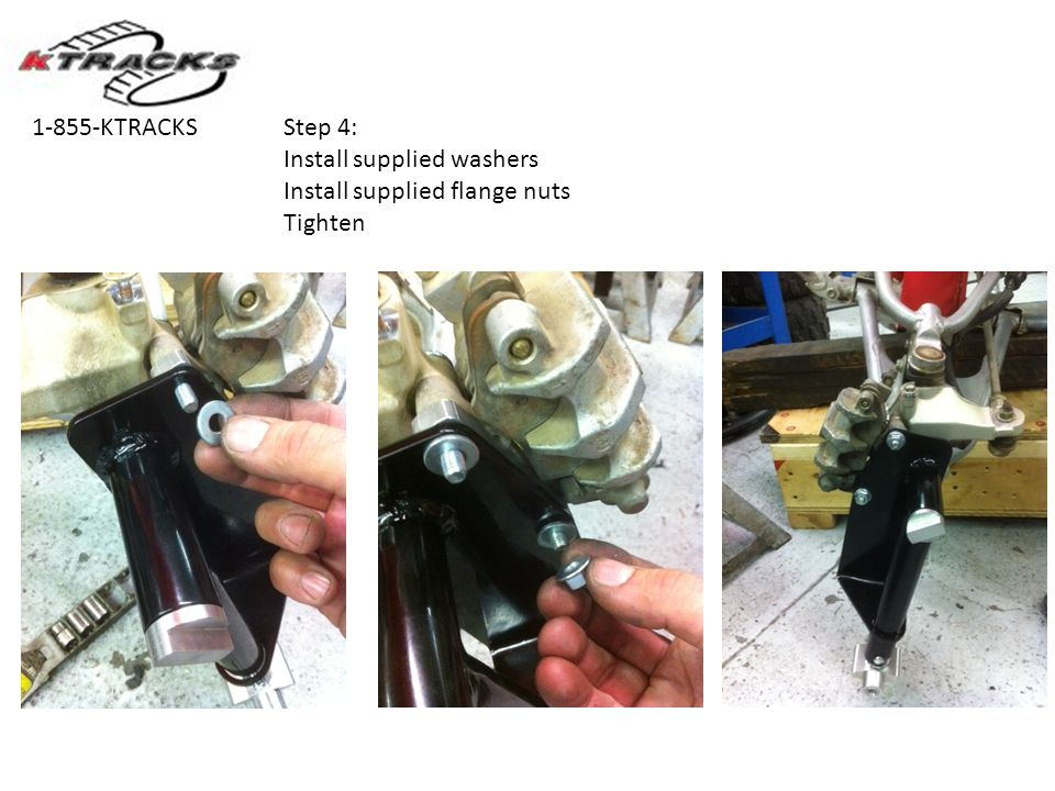 Step 4: Install supplied washers Install supplied flange nuts Tighten 1-855-KTRACKS