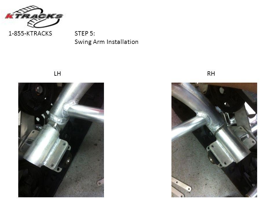 STEP 5: Swing Arm Installation 1-855-KTRACKS LHRH