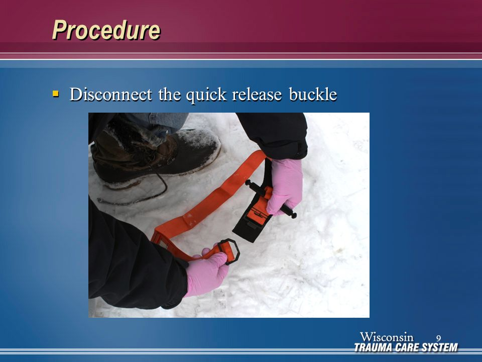 Procedure  Route the band around the injured extremity  Place the band 2 – 3 inches above the wound  Do not place it over a joint  Route the band around the injured extremity  Place the band 2 – 3 inches above the wound  Do not place it over a joint 10